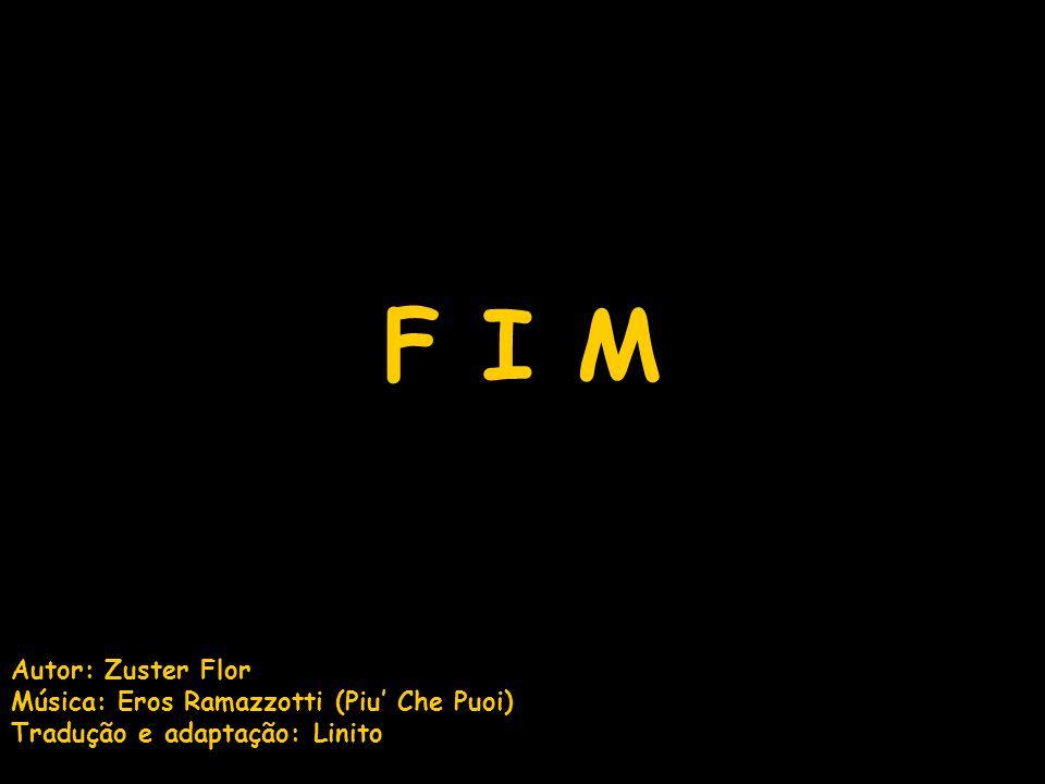 F I M Autor: Zuster Flor Música: Eros Ramazzotti (Piu' Che Puoi)