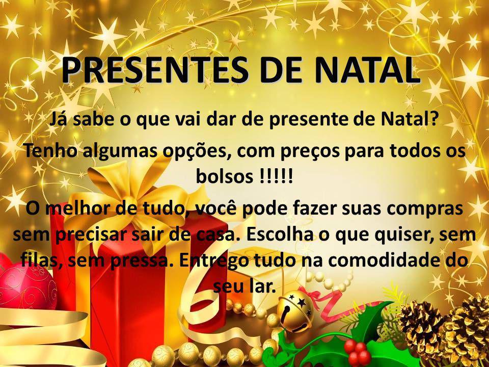 PRESENTES DE NATAL Já sabe o que vai dar de presente de Natal