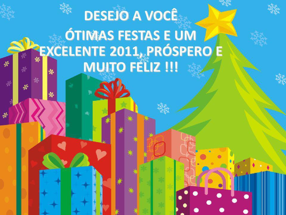 ÓTIMAS FESTAS E UM EXCELENTE 2011, PRÓSPERO E MUITO FELIZ !!!