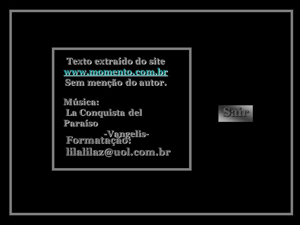 Sair Formatação: lilalilaz@uol.com.br Texto extraído do site