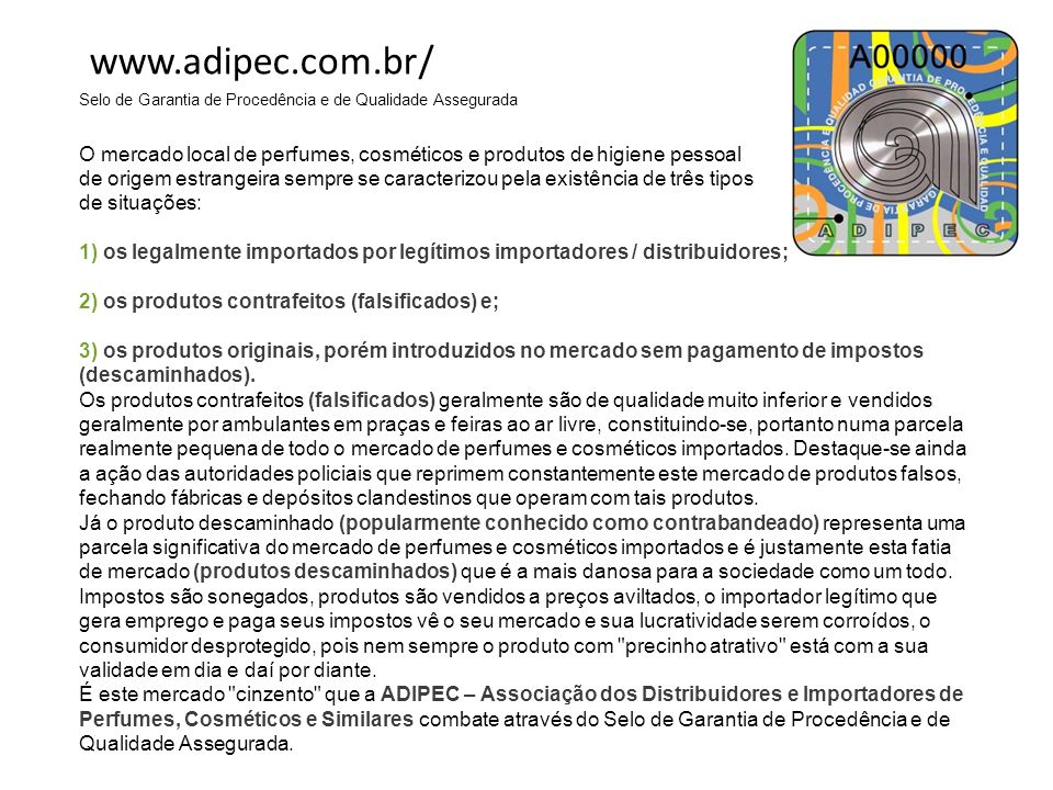 www.adipec.com.br/ Selo de Garantia de Procedência e de Qualidade Assegurada O mercado local de perfumes, cosméticos e produtos de higiene pessoal.