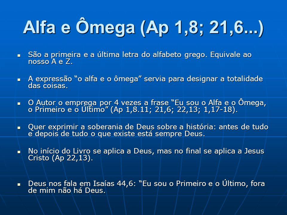 Alfa e Ômega (Ap 1,8; 21,6...) São a primeira e a última letra do alfabeto grego. Equivale ao nosso A e Z.