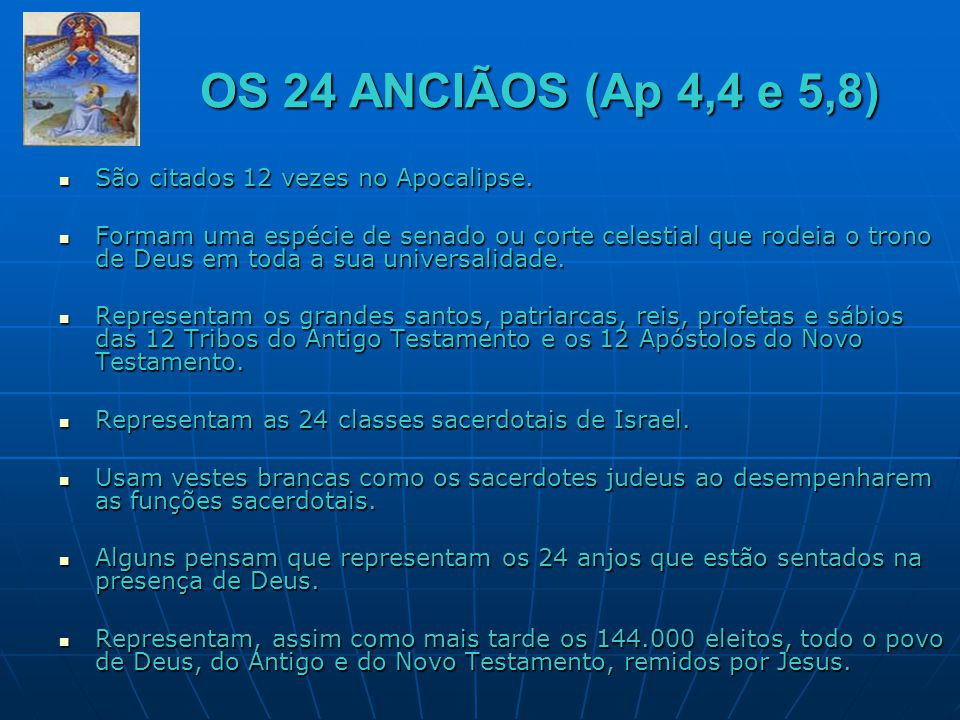 OS 24 ANCIÃOS (Ap 4,4 e 5,8) São citados 12 vezes no Apocalipse.