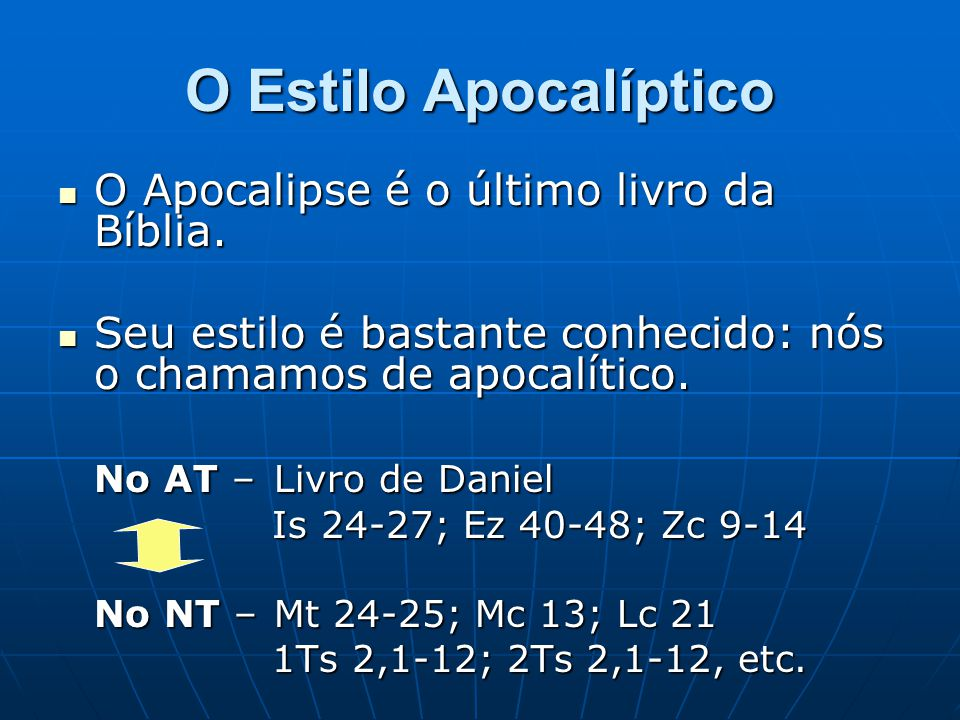 O Estilo Apocalíptico O Apocalipse é o último livro da Bíblia.