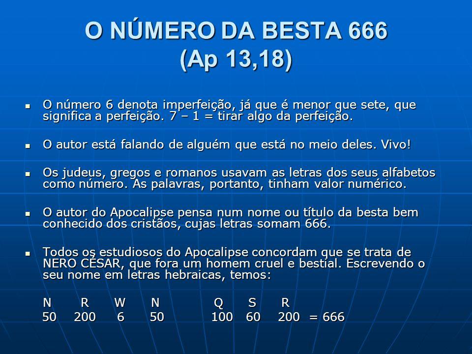 O NÚMERO DA BESTA 666 (Ap 13,18) O número 6 denota imperfeição, já que é menor que sete, que significa a perfeição. 7 – 1 = tirar algo da perfeição.