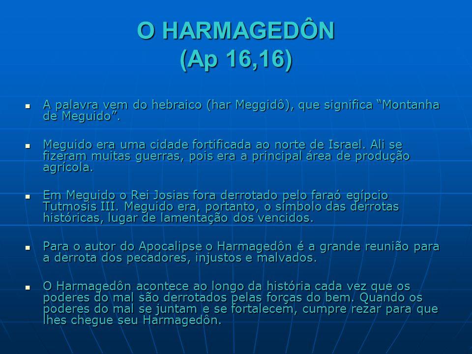 O HARMAGEDÔN (Ap 16,16) A palavra vem do hebraico (har Meggidô), que significa Montanha de Meguido .
