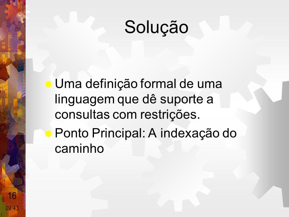 Solução Uma definição formal de uma linguagem que dê suporte a consultas com restrições. Ponto Principal: A indexação do caminho.