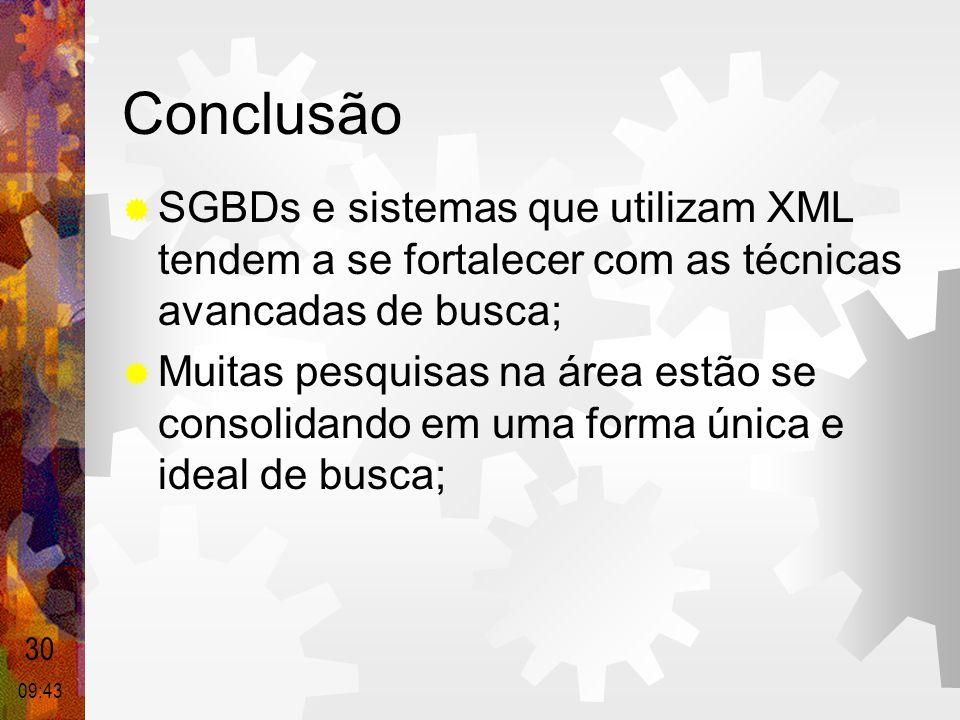 Conclusão SGBDs e sistemas que utilizam XML tendem a se fortalecer com as técnicas avancadas de busca;