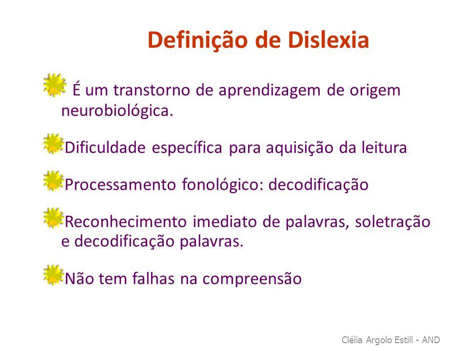 Definição de Dislexia É um transtorno de aprendizagem de origem neurobiológica. Dificuldade específica para aquisição da leitura.