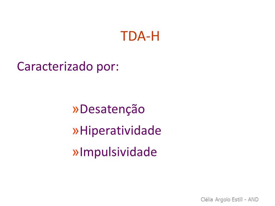 TDA-H Caracterizado por: Desatenção Hiperatividade Impulsividade