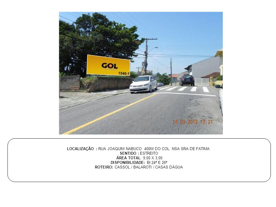 LOCALIZAÇÃO : RUA JOAQUIM NABUCO 400M DO COL. NSA SRA DE FATIMA