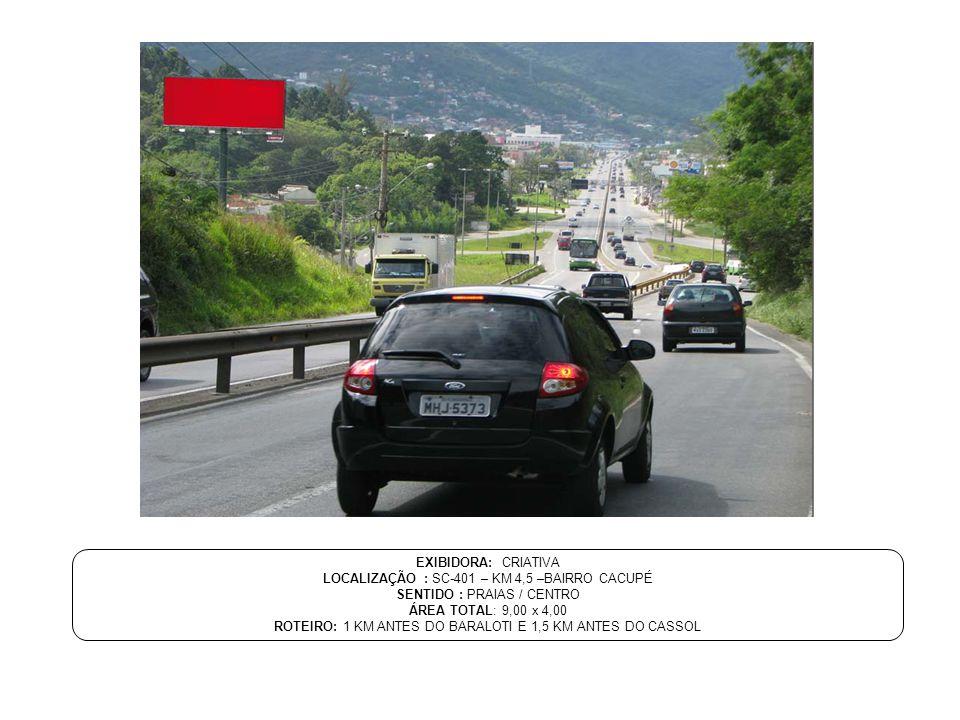 LOCALIZAÇÃO : SC-401 – KM 4,5 –BAIRRO CACUPÉ SENTIDO : PRAIAS / CENTRO