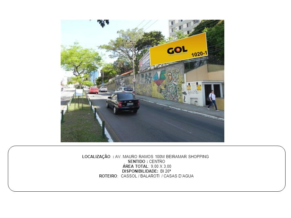 LOCALIZAÇÃO : AV. MAURO RAMOS 100M BEIRAMAR SHOPPING SENTIDO : CENTRO