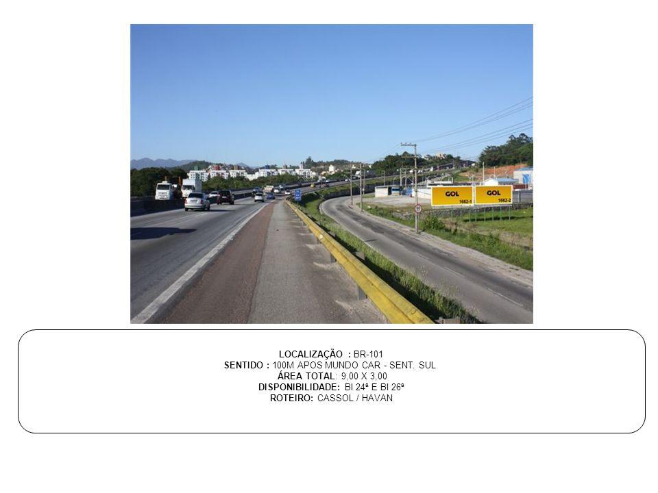 SENTIDO : 100M APOS MUNDO CAR - SENT. SUL ÁREA TOTAL: 9,00 X 3,00