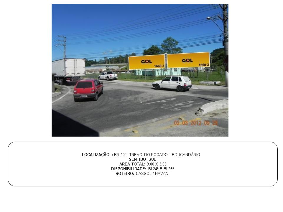 LOCALIZAÇÃO : BR-101 TREVO DO ROÇADO - EDUCANDÁRIO SENTIDO :SUL