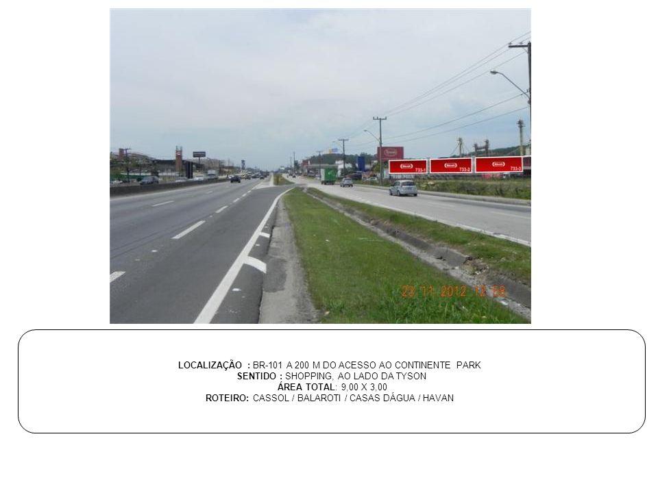 LOCALIZAÇÃO : BR-101 A 200 M DO ACESSO AO CONTINENTE PARK