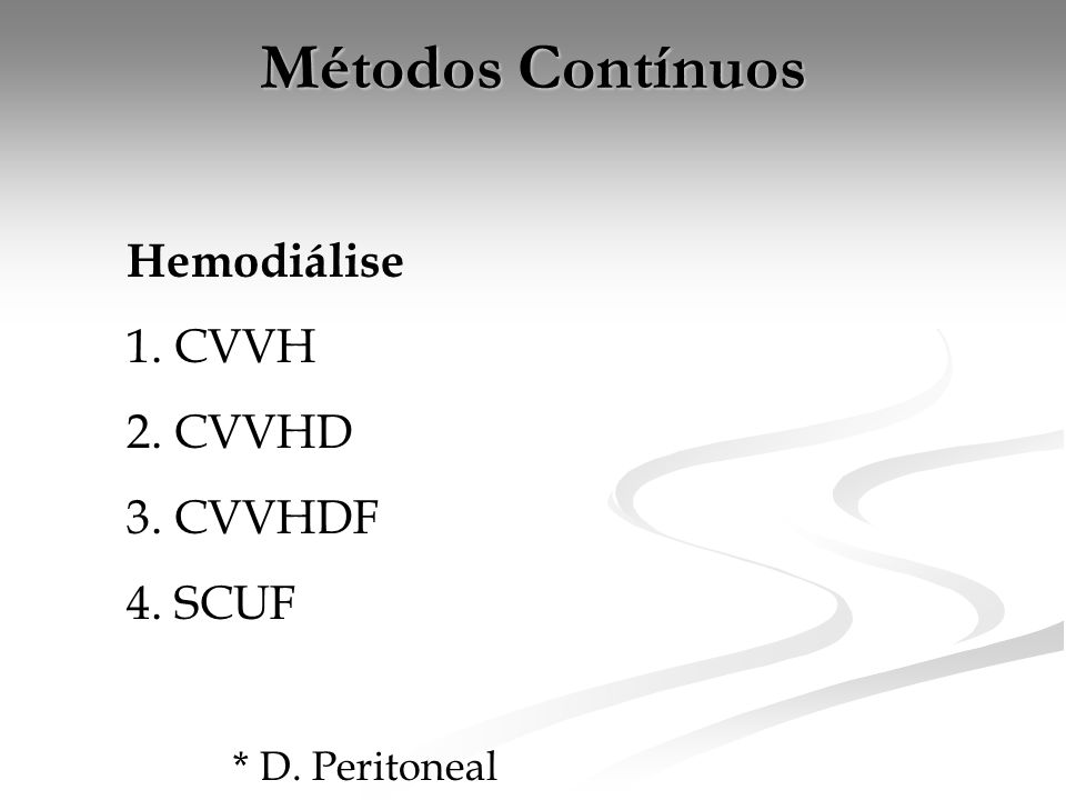 Métodos Contínuos Hemodiálise 1. CVVH 2. CVVHD 3. CVVHDF 4. SCUF