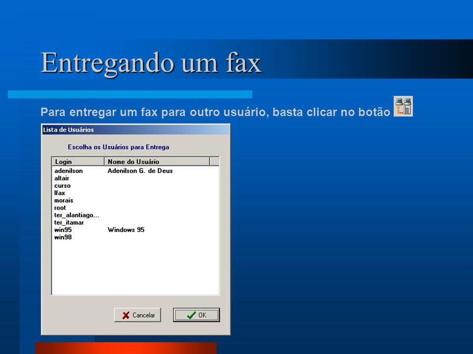 Entregando um fax Para entregar um fax para outro usuário, basta clicar no botão