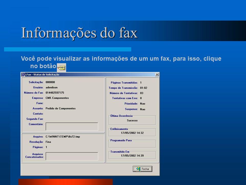 Informações do fax Você pode visualizar as informações de um um fax, para isso, clique no botão