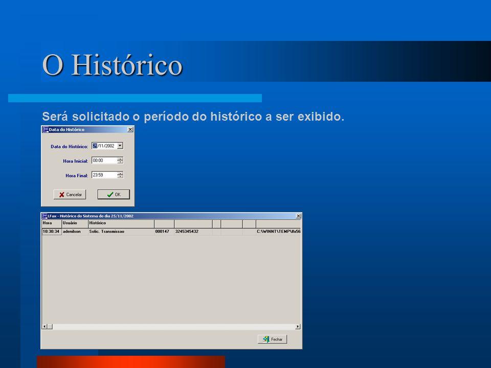 O Histórico Será solicitado o período do histórico a ser exibido.