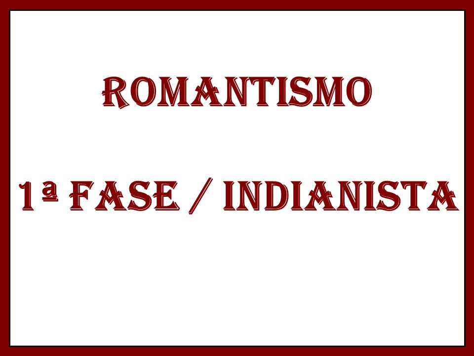 ROMANTISMO 1ª FASE / INDIANISTA
