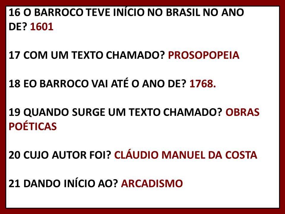 16 O BARROCO TEVE INÍCIO NO BRASIL NO ANO DE
