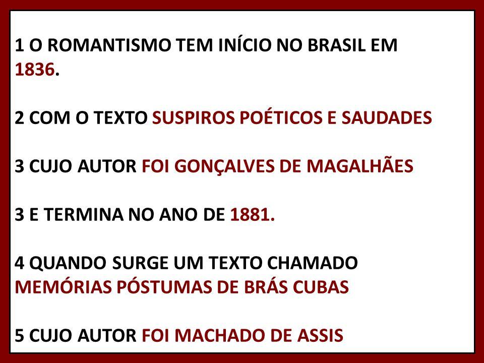 1 O ROMANTISMO TEM INÍCIO NO BRASIL EM 1836