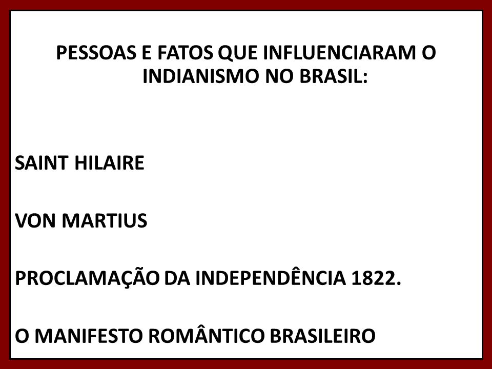 PESSOAS E FATOS QUE INFLUENCIARAM O INDIANISMO NO BRASIL: SAINT HILAIRE VON MARTIUS PROCLAMAÇÃO DA INDEPENDÊNCIA 1822.