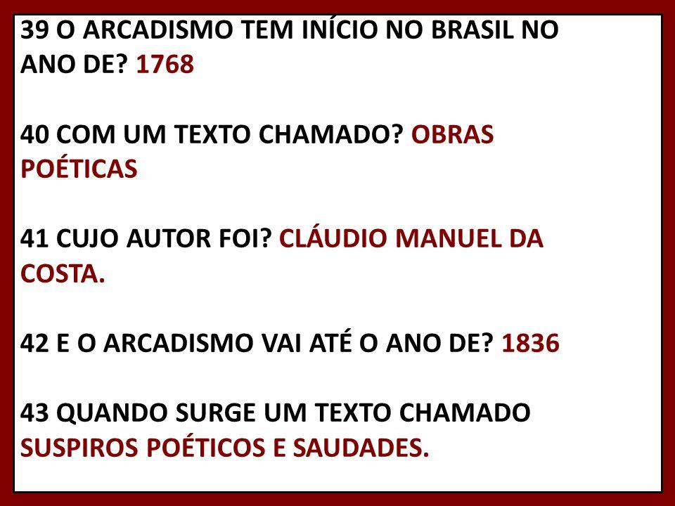 39 O ARCADISMO TEM INÍCIO NO BRASIL NO ANO DE