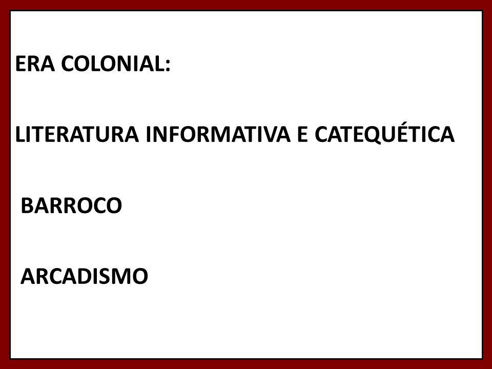 ERA COLONIAL: LITERATURA INFORMATIVA E CATEQUÉTICA BARROCO ARCADISMO
