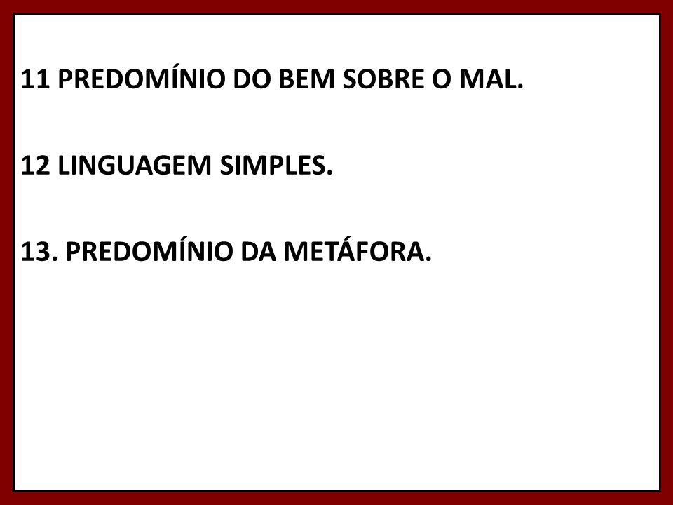 11 PREDOMÍNIO DO BEM SOBRE O MAL. 12 LINGUAGEM SIMPLES. 13