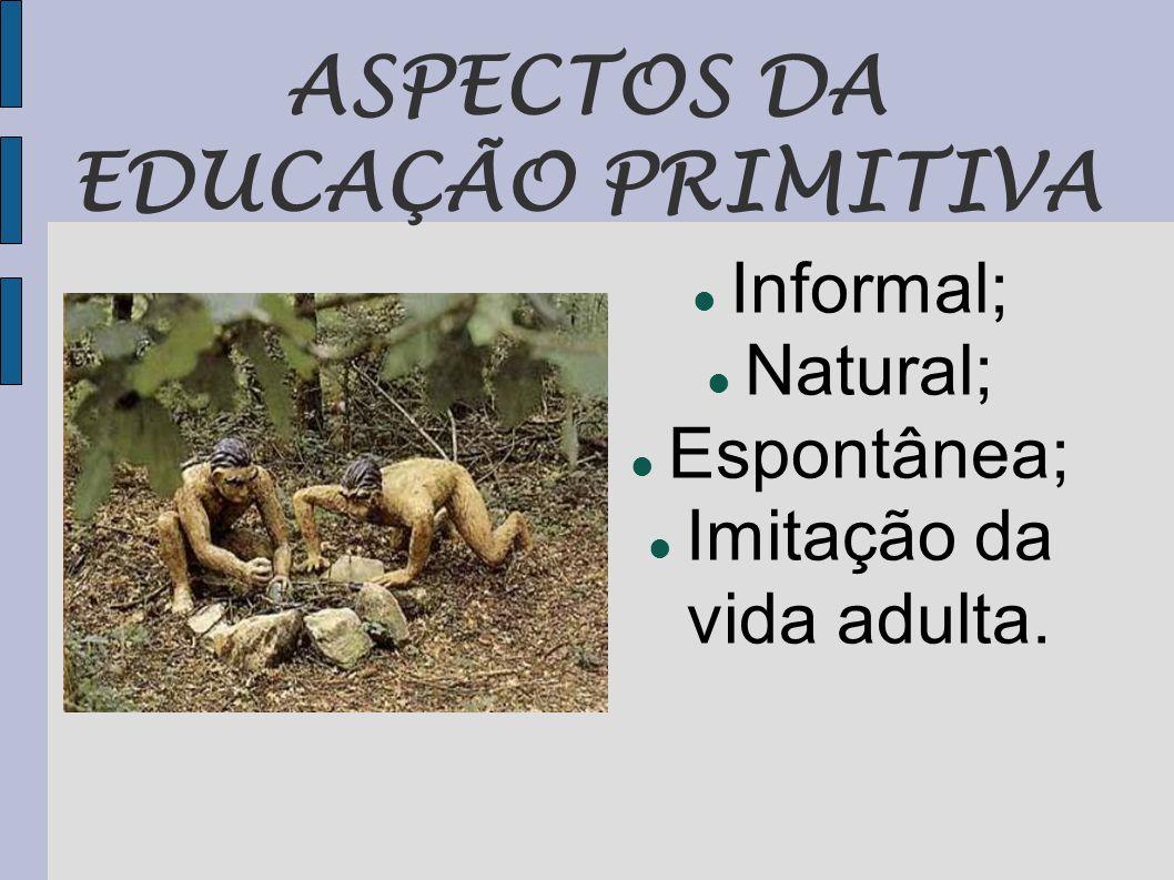 ASPECTOS DA EDUCAÇÃO PRIMITIVA