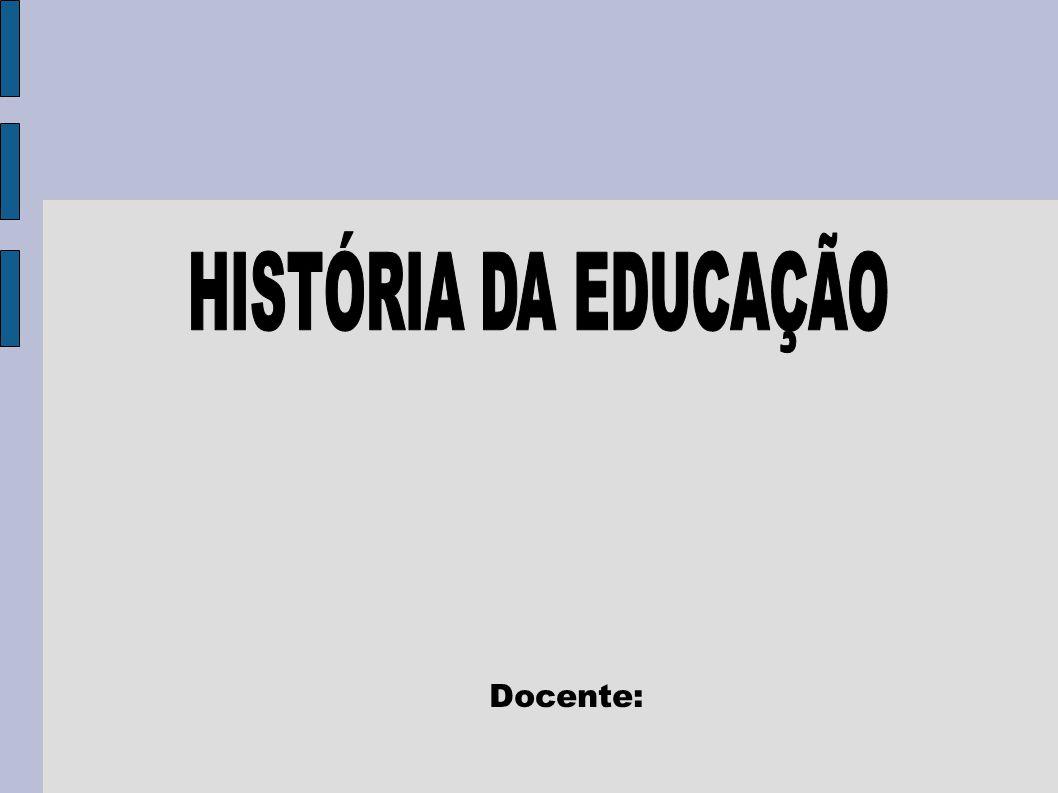 HISTÓRIA DA EDUCAÇÃO Docente: