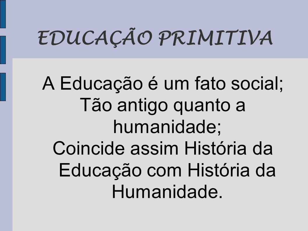 A Educação é um fato social; Tão antigo quanto a humanidade;