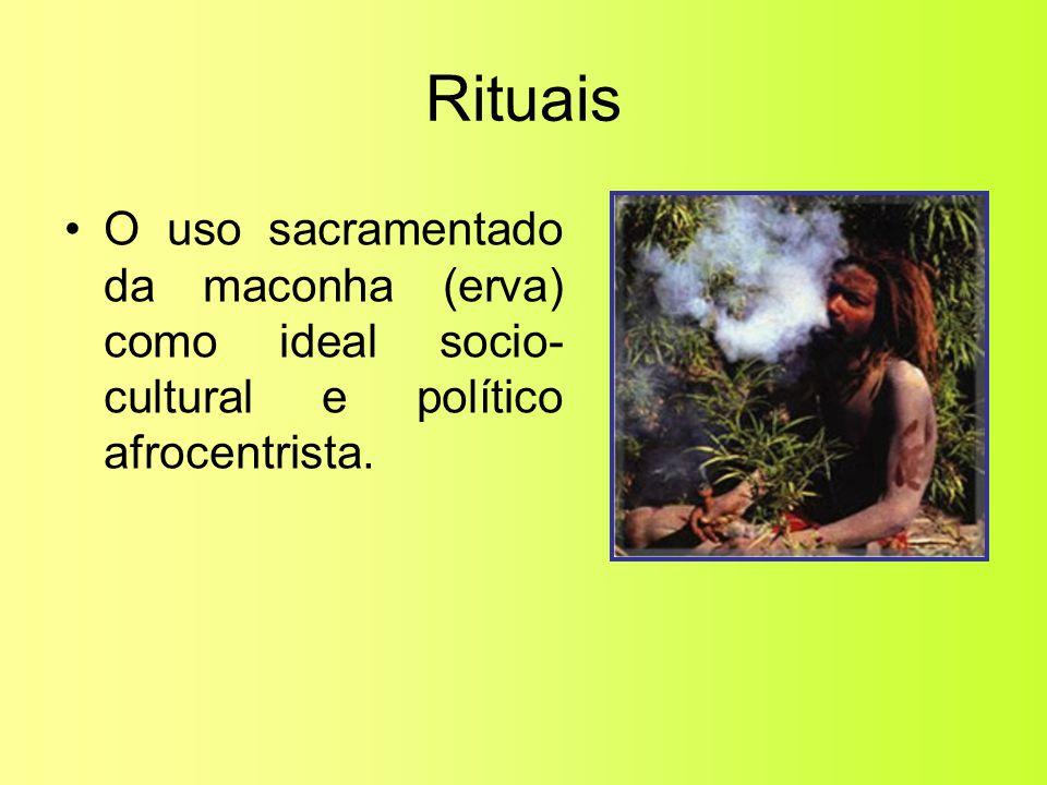 Rituais O uso sacramentado da maconha (erva) como ideal socio-cultural e político afrocentrista.