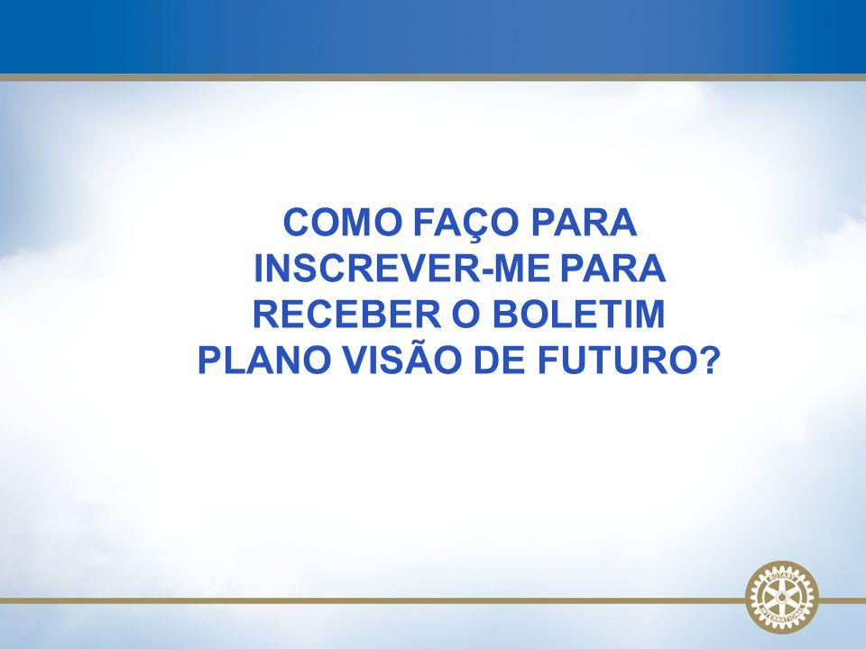 COMO FAÇO PARA INSCREVER-ME PARA RECEBER O BOLETIM PLANO VISÃO DE FUTURO