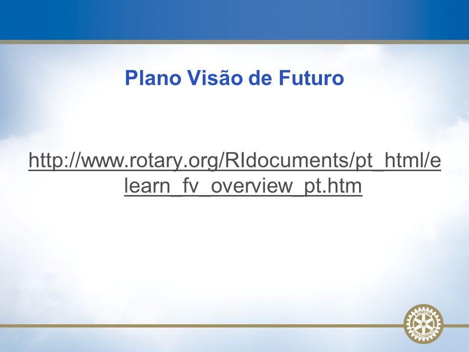Plano Visão de Futuro http://www.rotary.org/RIdocuments/pt_html/elearn_fv_overview_pt.htm