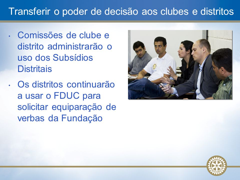 Transferir o poder de decisão aos clubes e distritos