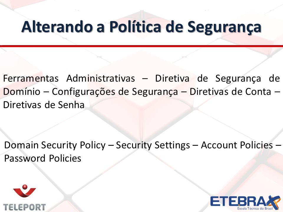 Alterando a Política de Segurança