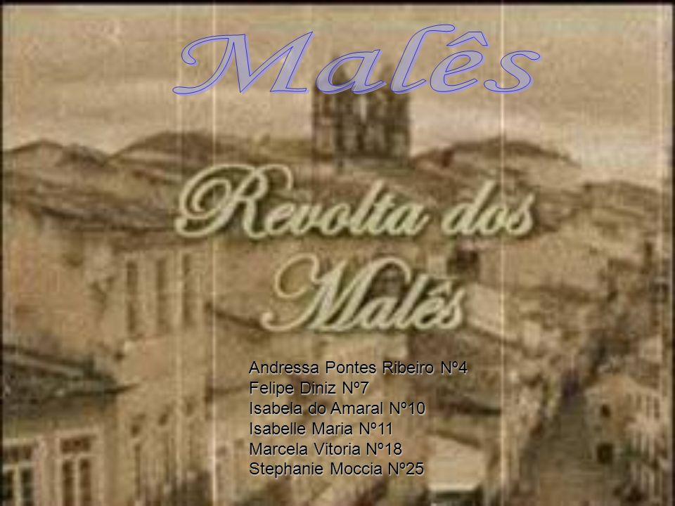 Malês Andressa Pontes Ribeiro Nº4 Felipe Diniz Nº7
