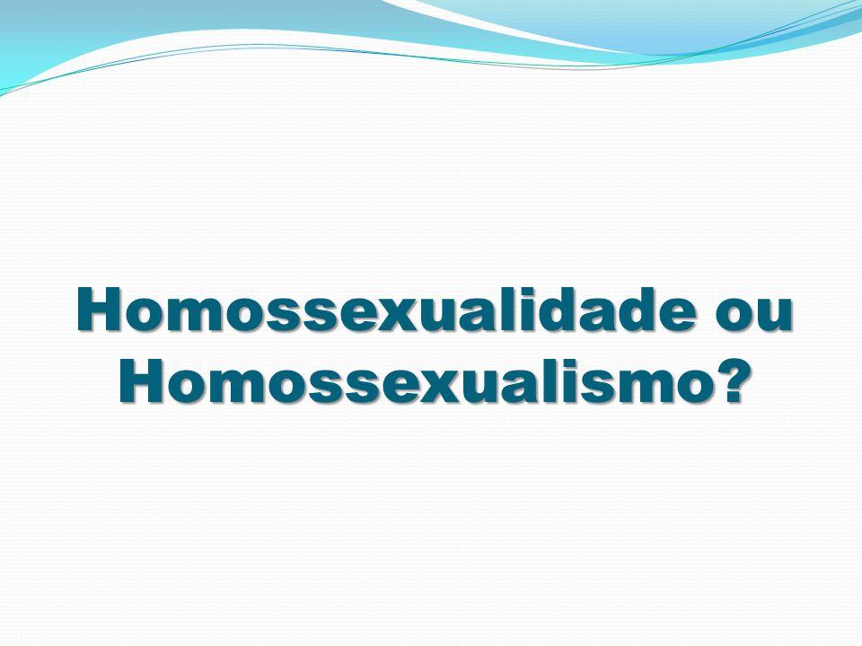 Homossexualidade ou Homossexualismo
