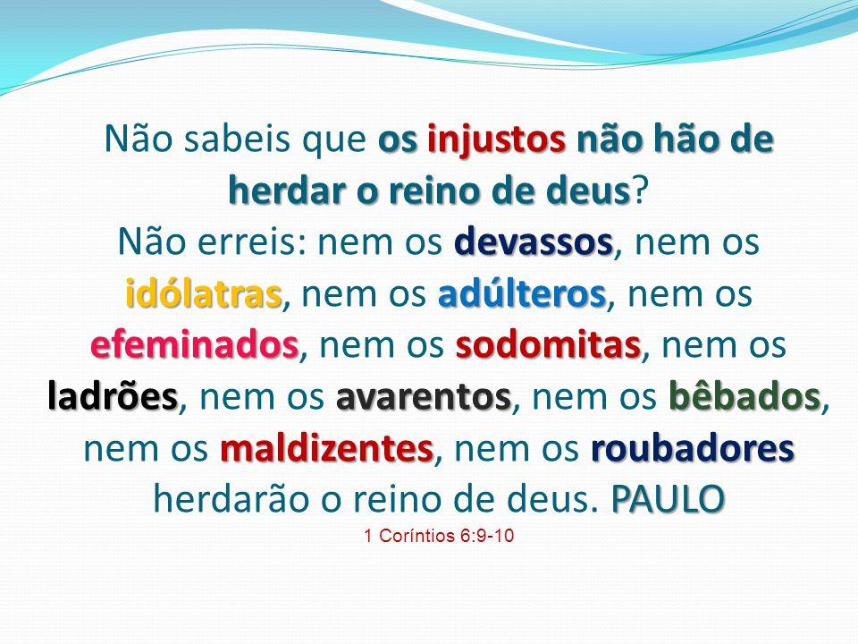 Não sabeis que os injustos não hão de herdar o reino de deus