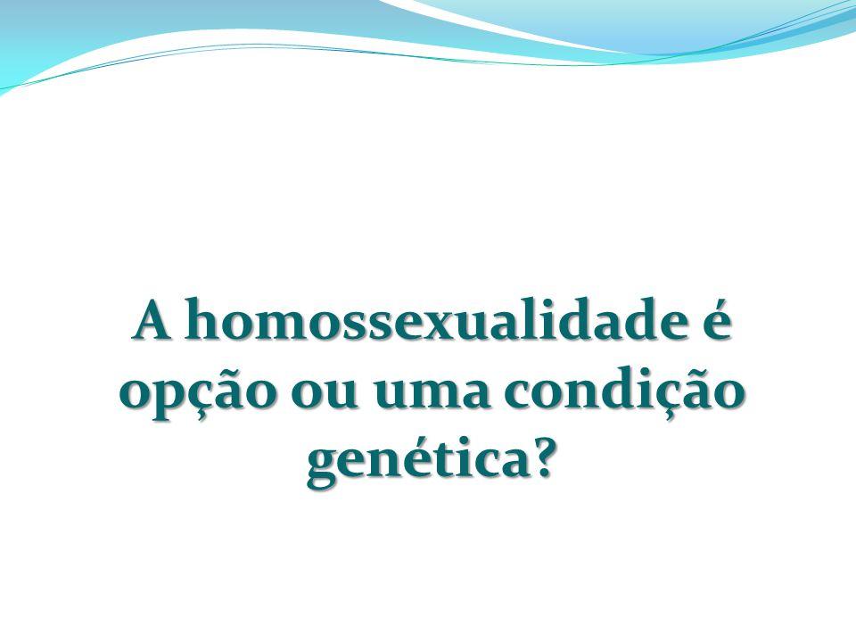 A homossexualidade é opção ou uma condição genética