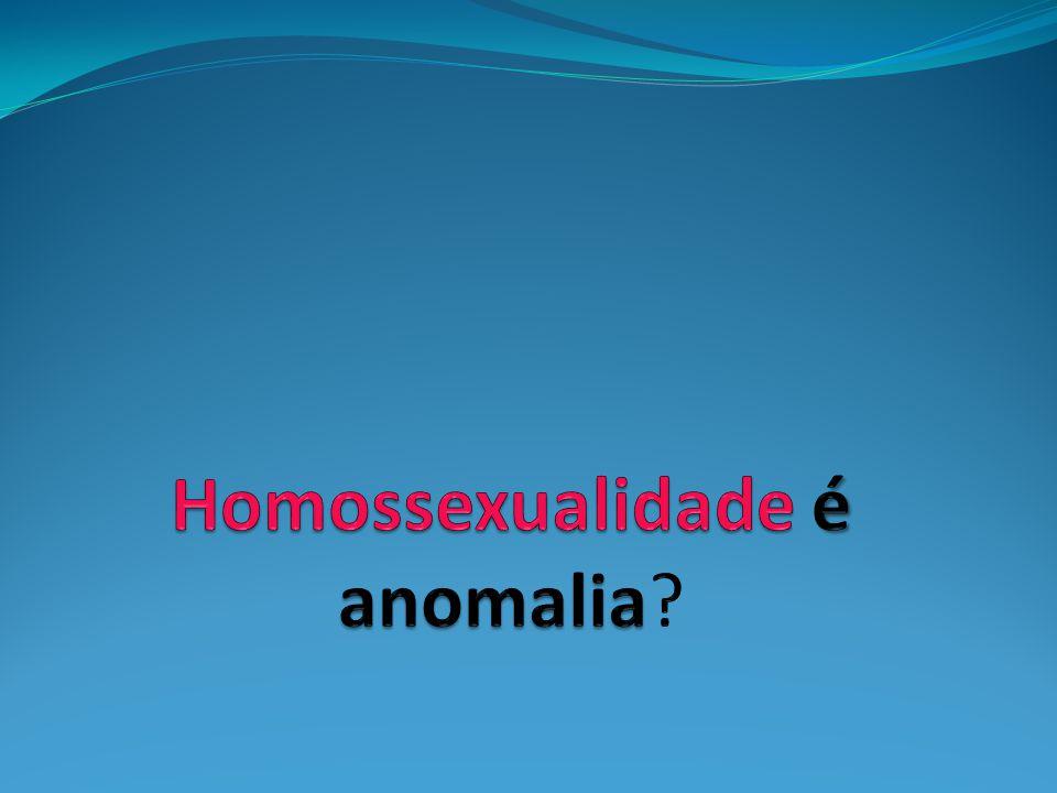 Homossexualidade é anomalia