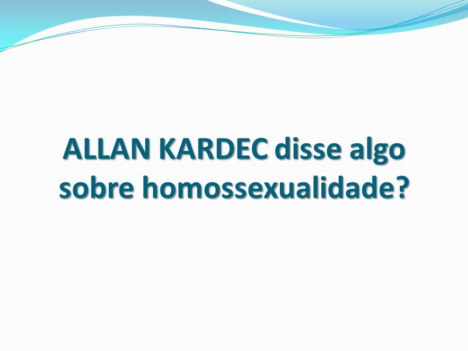 ALLAN KARDEC disse algo sobre homossexualidade