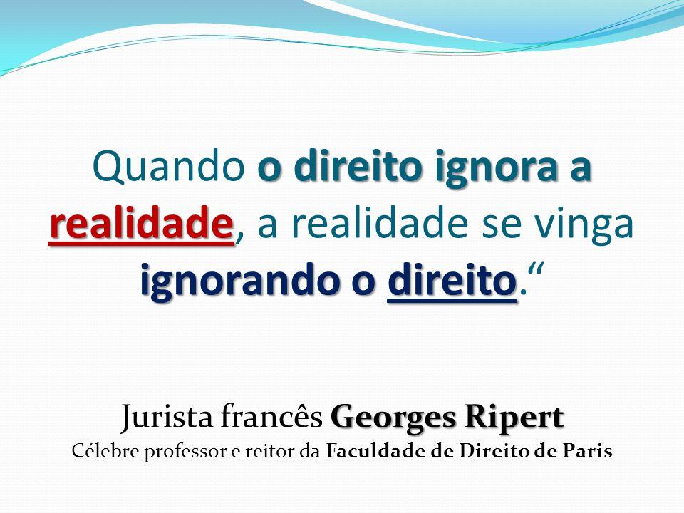 Quando o direito ignora a realidade, a realidade se vinga ignorando o direito.