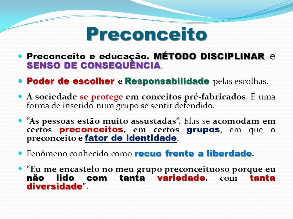 Preconceito Preconceito e educação. MÉTODO DISCIPLINAR e SENSO DE CONSEQUÊNCIA. Poder de escolher e Responsabilidade pelas escolhas.