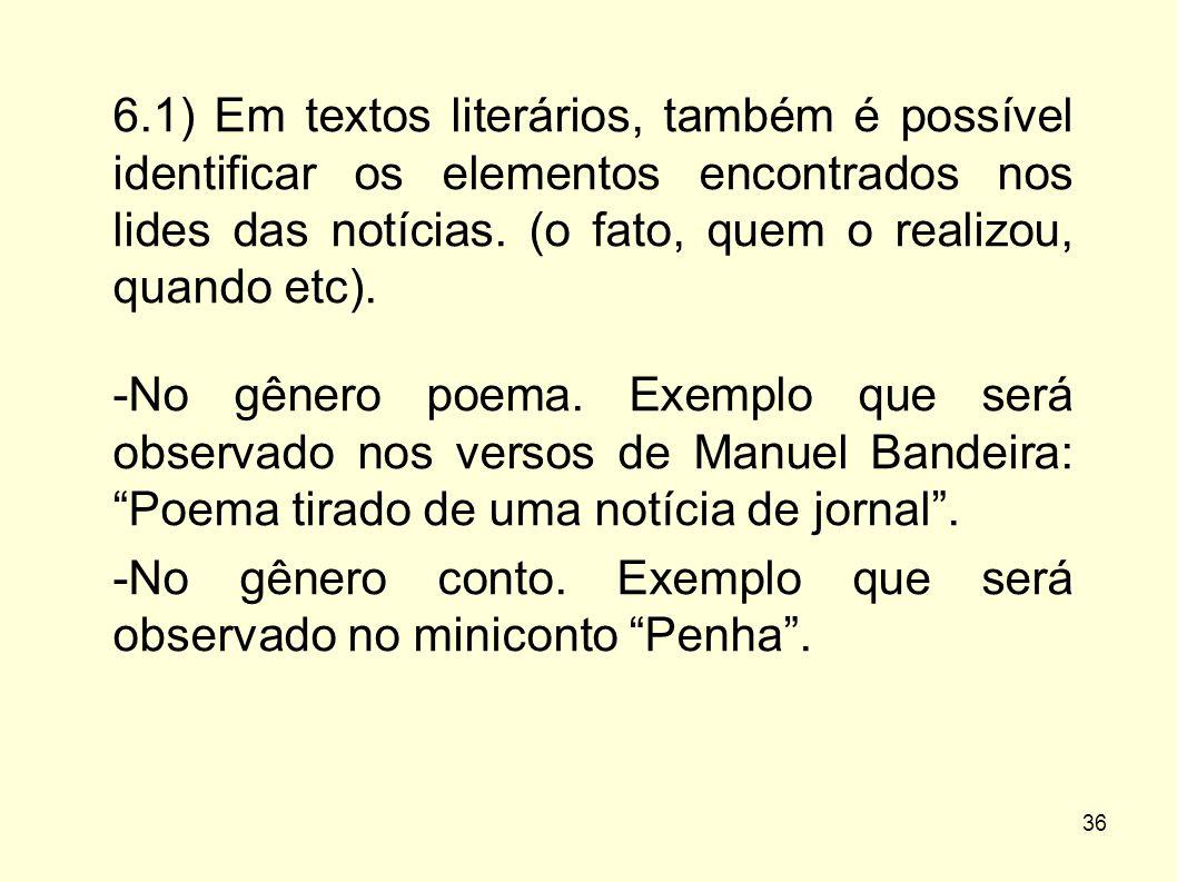 6.1) Em textos literários, também é possível identificar os elementos encontrados nos lides das notícias. (o fato, quem o realizou, quando etc).