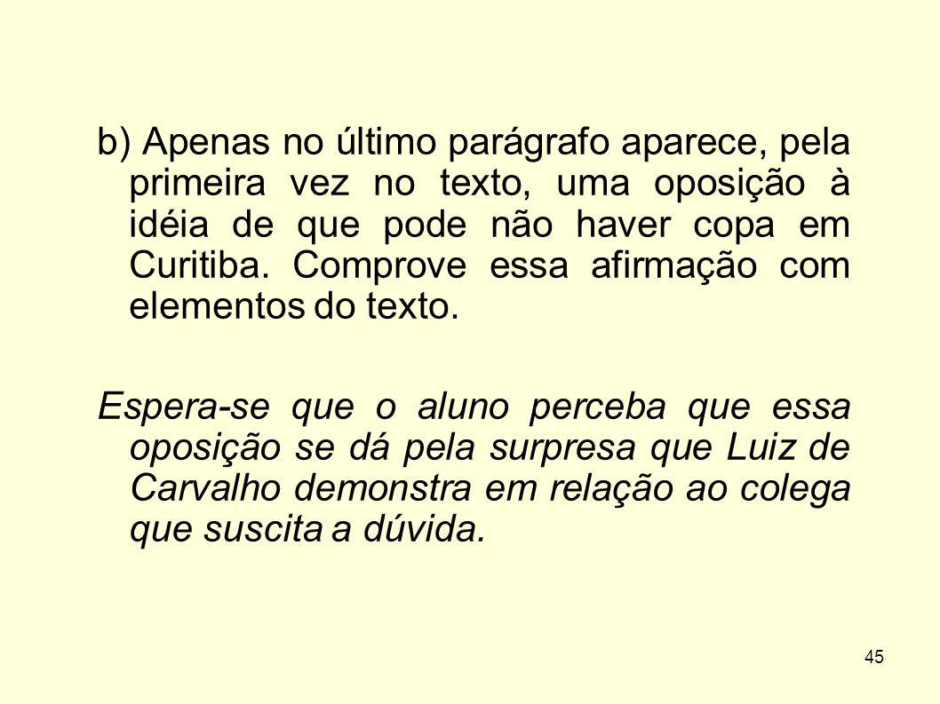 b) Apenas no último parágrafo aparece, pela primeira vez no texto, uma oposição à idéia de que pode não haver copa em Curitiba. Comprove essa afirmação com elementos do texto.