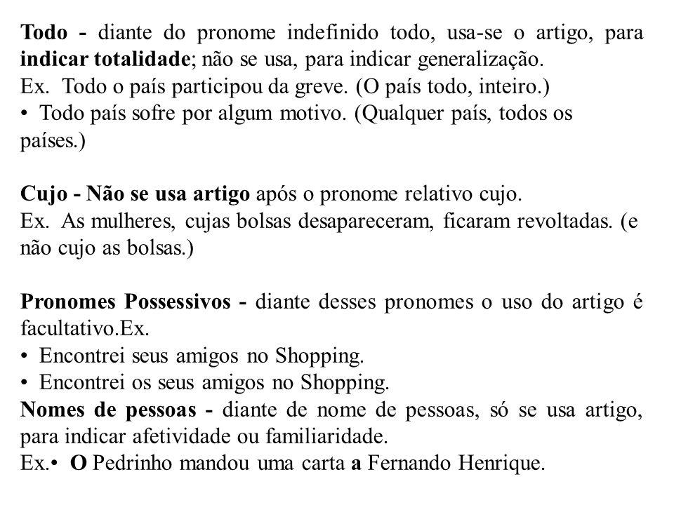 Todo - diante do pronome indefinido todo, usa-se o artigo, para indicar totalidade; não se usa, para indicar generalização.